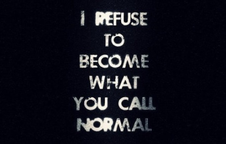 I refuse to be normal